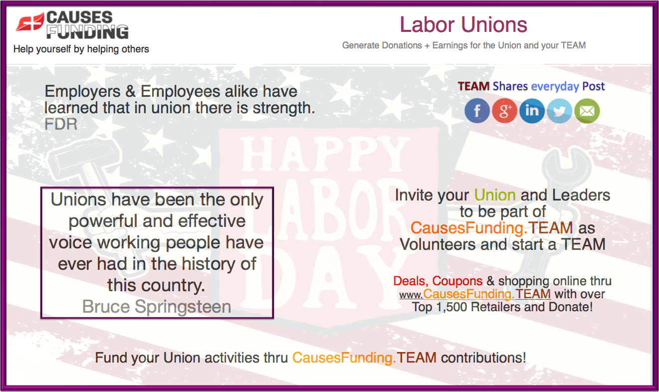 Labor Unions Employers & Employees alike  have learned that in union is strength. FDR Unions have been the only powerful and effective voice working people have ever had in the history of this country.  Bruce Springsteen Fund your Union activities thru CausesFunding.TEAM contributions!
